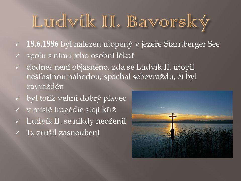 18.6.1886 byl nalezen utopený v jezeře Starnberger See spolu s ním i jeho osobní lékař dodnes není objasněno, zda se Ludvík II. utopil nešťastnou náho