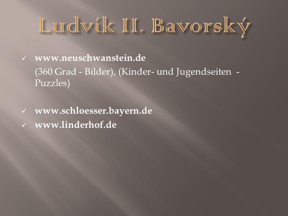 www.neuschwanstein.de (360 Grad - Bilder), (Kinder- und Jugendseiten - Puzzles) www.schloesser.bayern.de www.linderhof.de