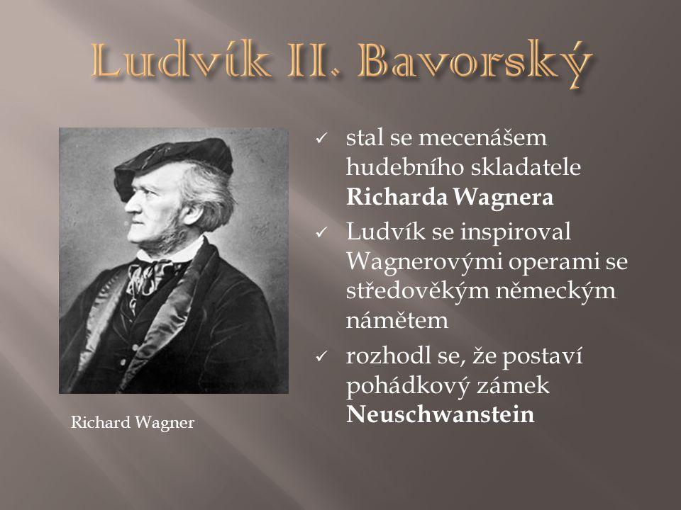 stal se mecenášem hudebního skladatele Richarda Wagnera Ludvík se inspiroval Wagnerovými operami se středověkým německým námětem rozhodl se, že postav
