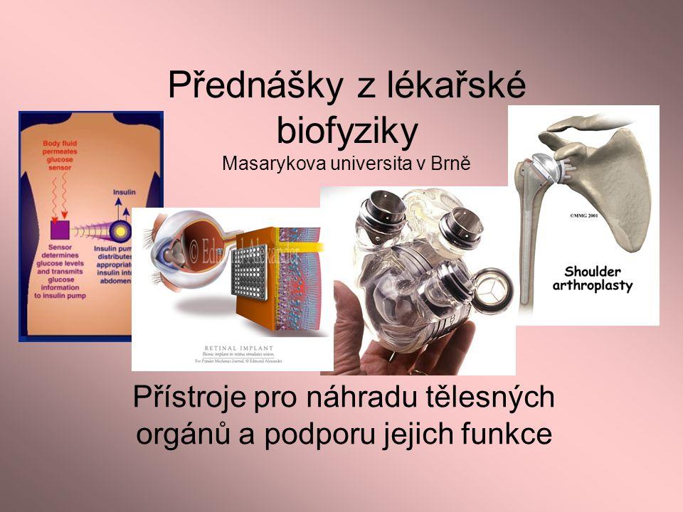 Přednášky z lékařské biofyziky Masarykova universita v Brně Přístroje pro náhradu tělesných orgánů a podporu jejich funkce