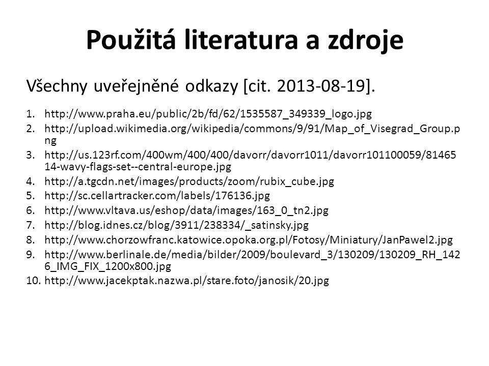 Použitá literatura a zdroje Všechny uveřejněné odkazy [cit. 2013-08-19]. 1.http://www.praha.eu/public/2b/fd/62/1535587_349339_logo.jpg 2.http://upload