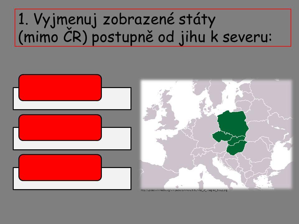 1. Vyjmenuj zobrazené státy (mimo ČR) postupně od jihu k severu: http://upload.wikimedia.org/wikipedia/commons/9/91/Map_of_Visegrad_Group.png