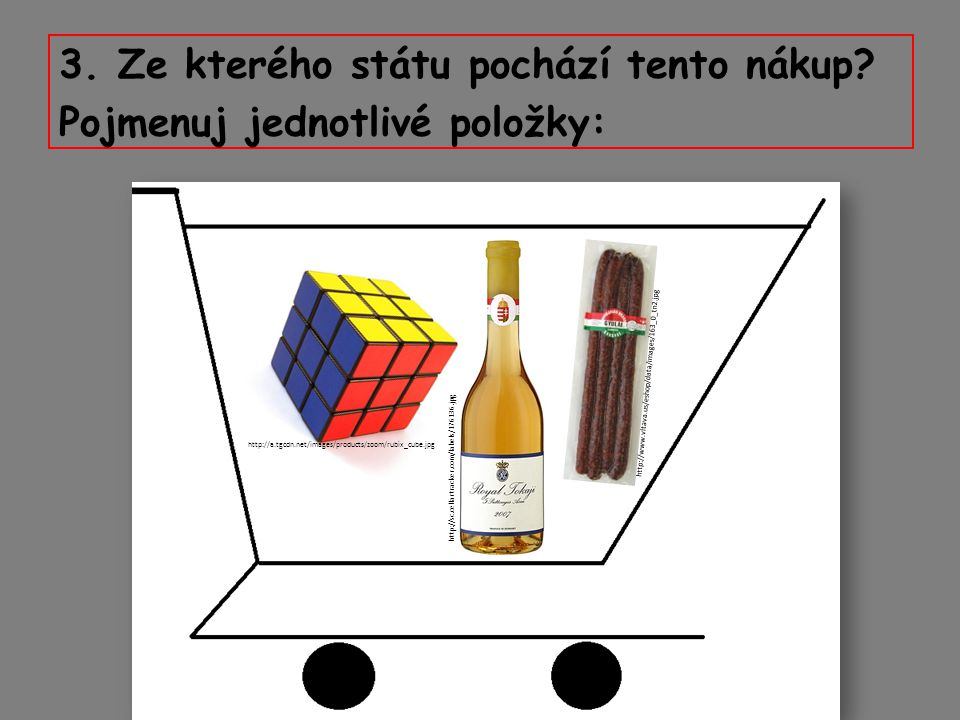 3. Ze kterého státu pochází tento nákup? Pojmenuj jednotlivé položky: http://a.tgcdn.net/images/products/zoom/rubix_cube.jpg http://sc.cellartracker.c