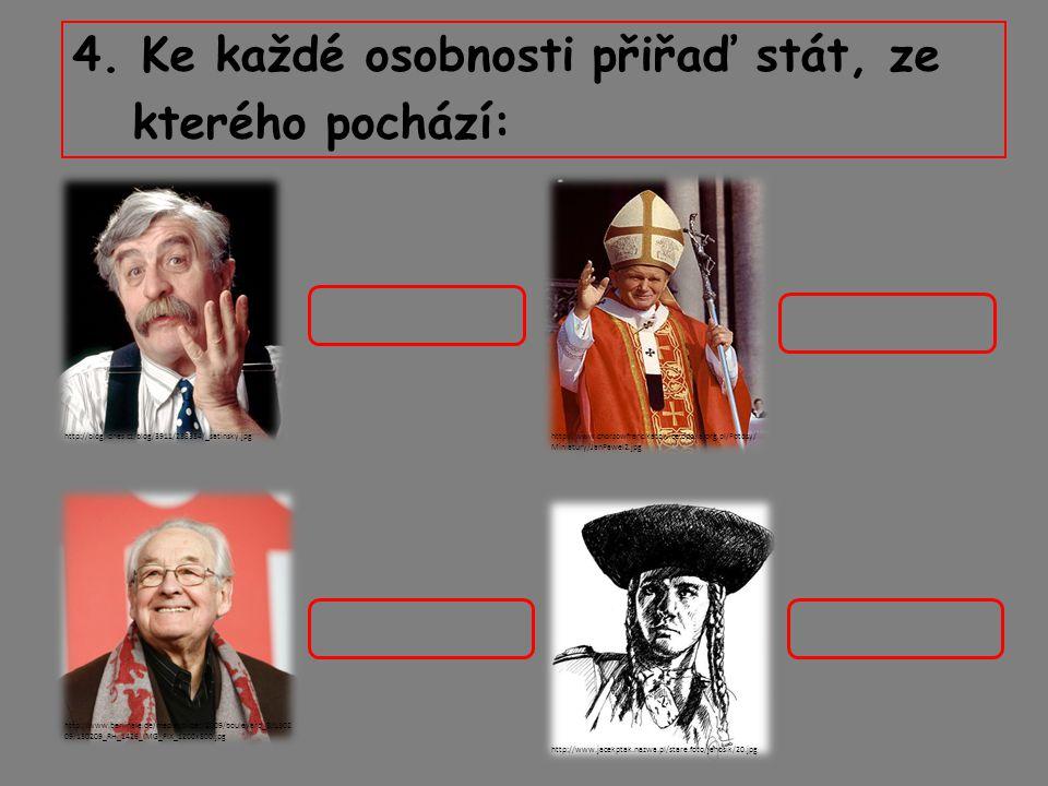 4. Ke každé osobnosti přiřaď stát, ze kterého pochází: http://www.jacekptak.nazwa.pl/stare.foto/janosik/20.jpg http://blog.idnes.cz/blog/3911/238334/_