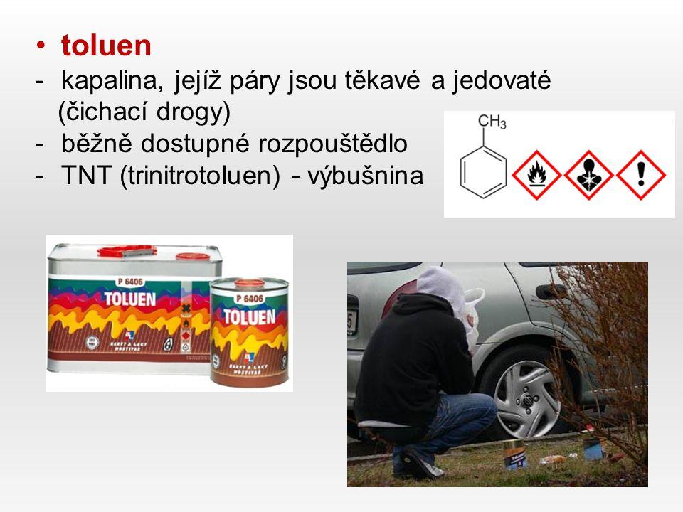 toluen -kapalina, jejíž páry jsou těkavé a jedovaté (čichací drogy) -běžně dostupné rozpouštědlo -TNT (trinitrotoluen) - výbušnina