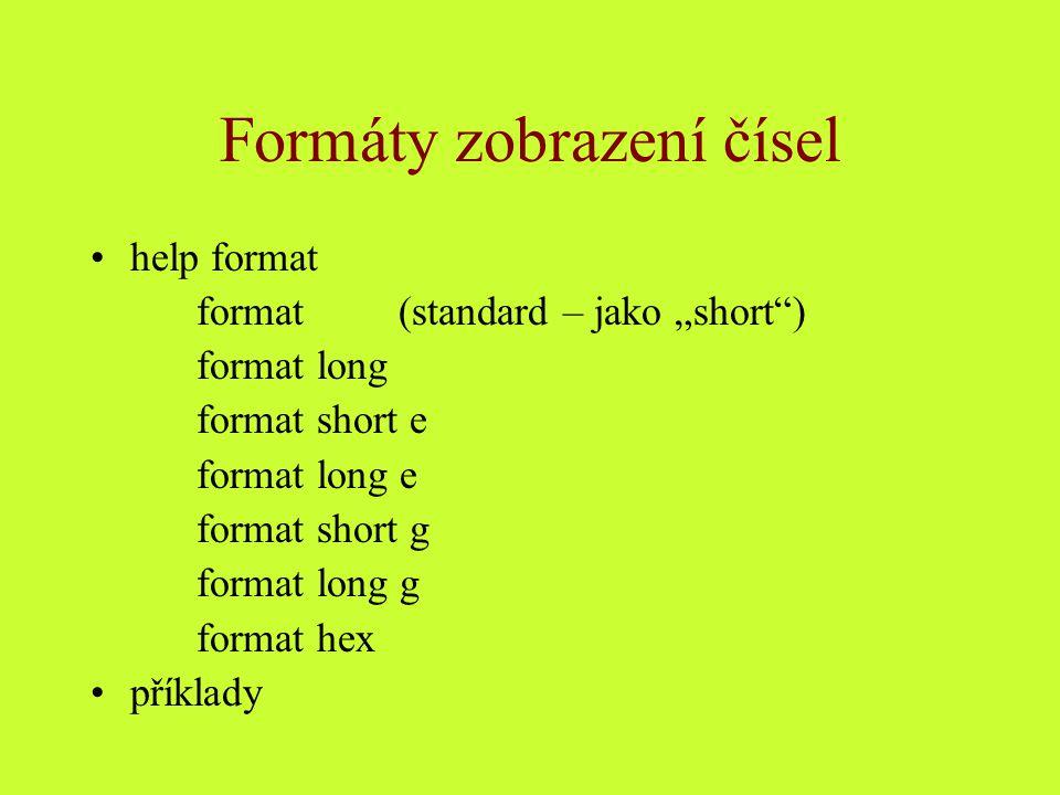 """Formáty zobrazení čísel help format format (standard – jako """"short ) format long format short e format long e format short g format long g format hex příklady"""