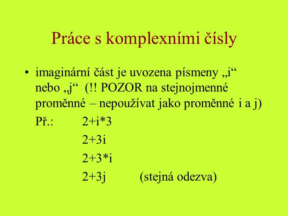 """Práce s komplexními čísly imaginární část je uvozena písmeny """"i"""" nebo """"j"""" (!! POZOR na stejnojmenné proměnné – nepoužívat jako proměnné i a j) Př.: 2+"""