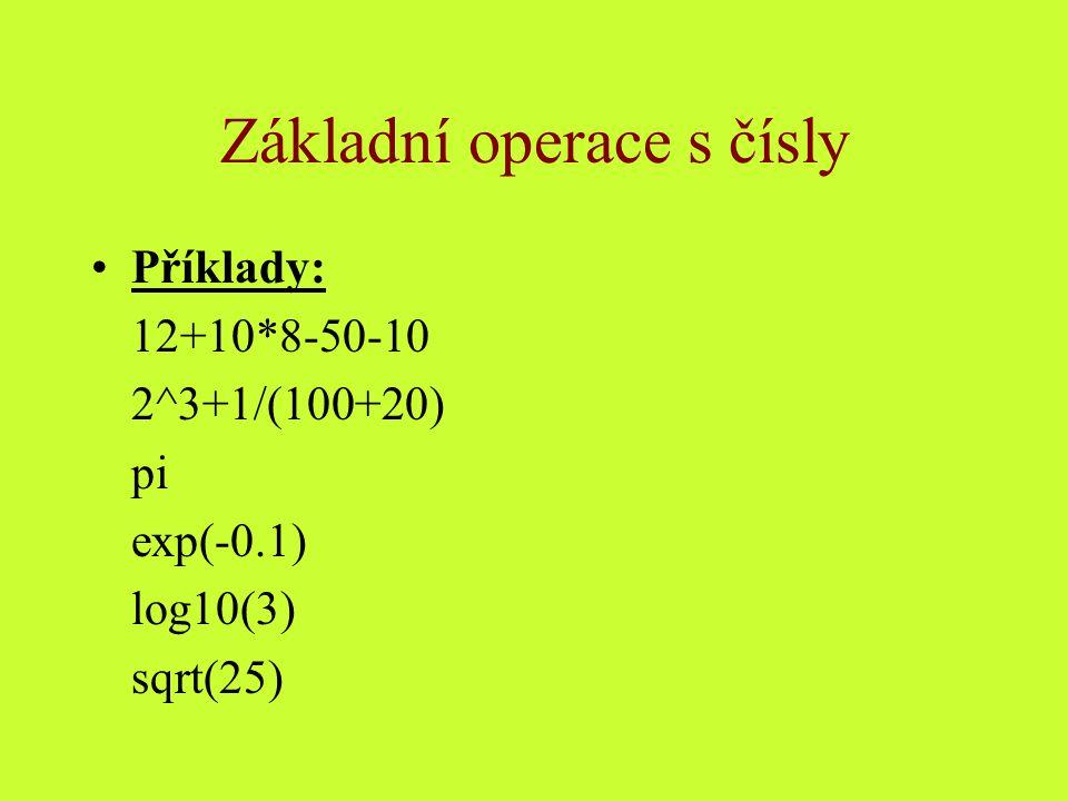 Základní operace s čísly Příklady: 12+10*8-50-10 2^3+1/(100+20) pi exp(-0.1) log10(3) sqrt(25)