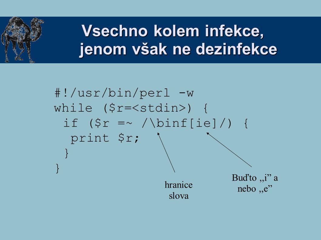 """Vsechno kolem infekce, jenom však ne dezinfekce #!/usr/bin/perl -w while ($r= ) { if ($r =~ /\binf[ie]/) { print $r; } hranice slova Buďto,,i"""" a nebo,"""