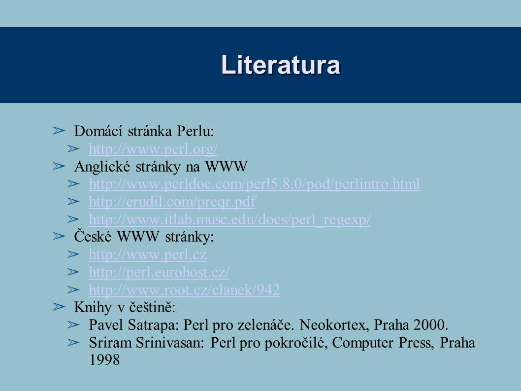 Literatura ➢ Domácí stránka Perlu: ➢ http://www.perl.org/ http://www.perl.org/ ➢ Anglické stránky na WWW ➢ http://www.perldoc.com/perl5.8.0/pod/perlin