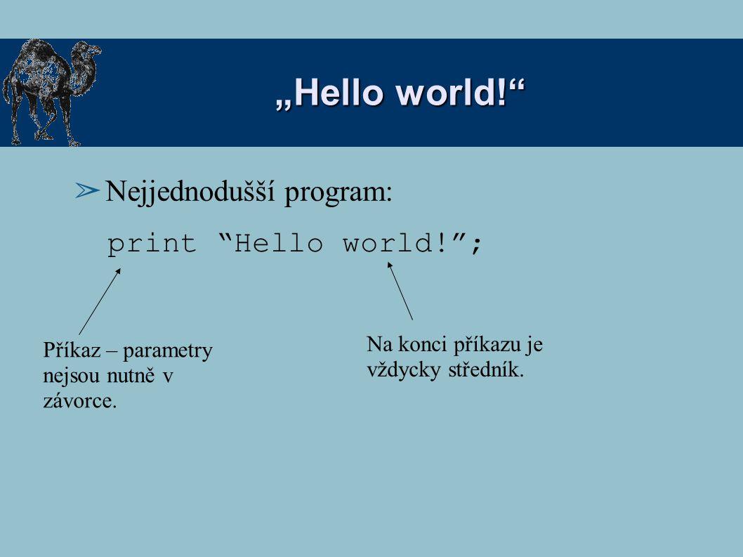 """""""Hello world!"""" ➢ Nejjednodušší program: print """"Hello world!""""; Příkaz – parametry nejsou nutně v závorce. Na konci příkazu je vždycky středník."""