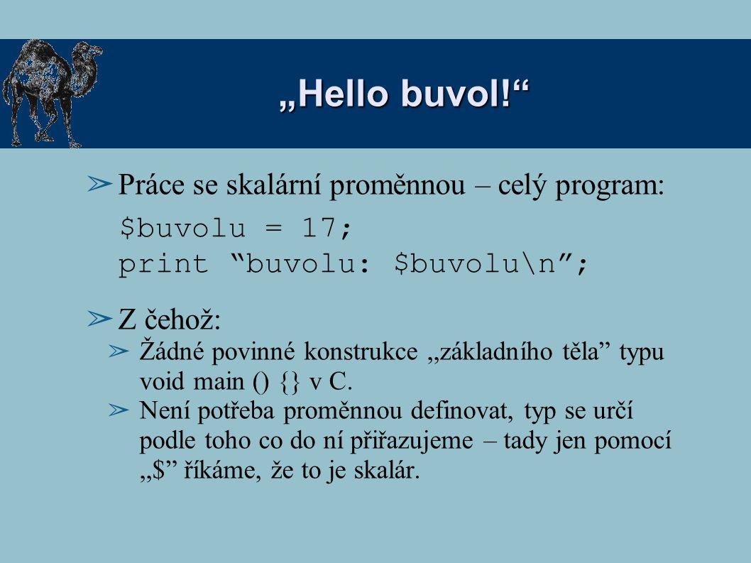 """""""Hello buvol!"""" ➢ Práce se skalární proměnnou – celý program: ➢ Z čehož: ➢ Žádné povinné konstrukce,,základního těla"""" typu void main () {} v C. ➢ Není"""