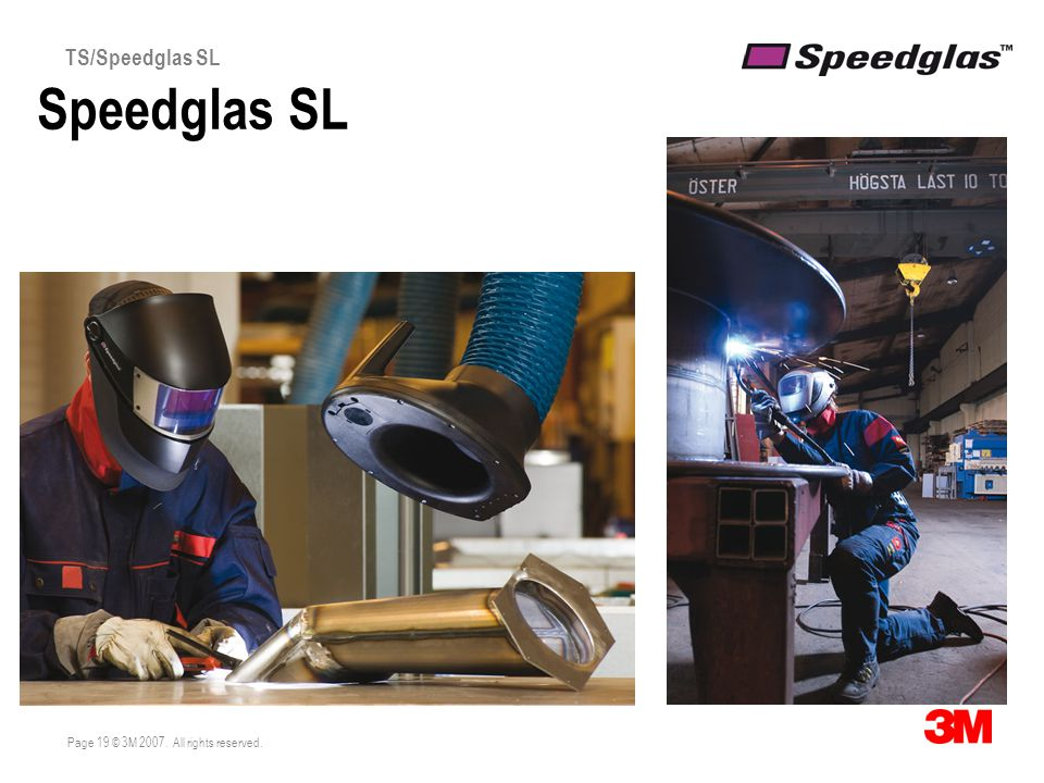 Page 19 © 3M 2007. All rights reserved. TS/Speedglas SL Speedglas SL