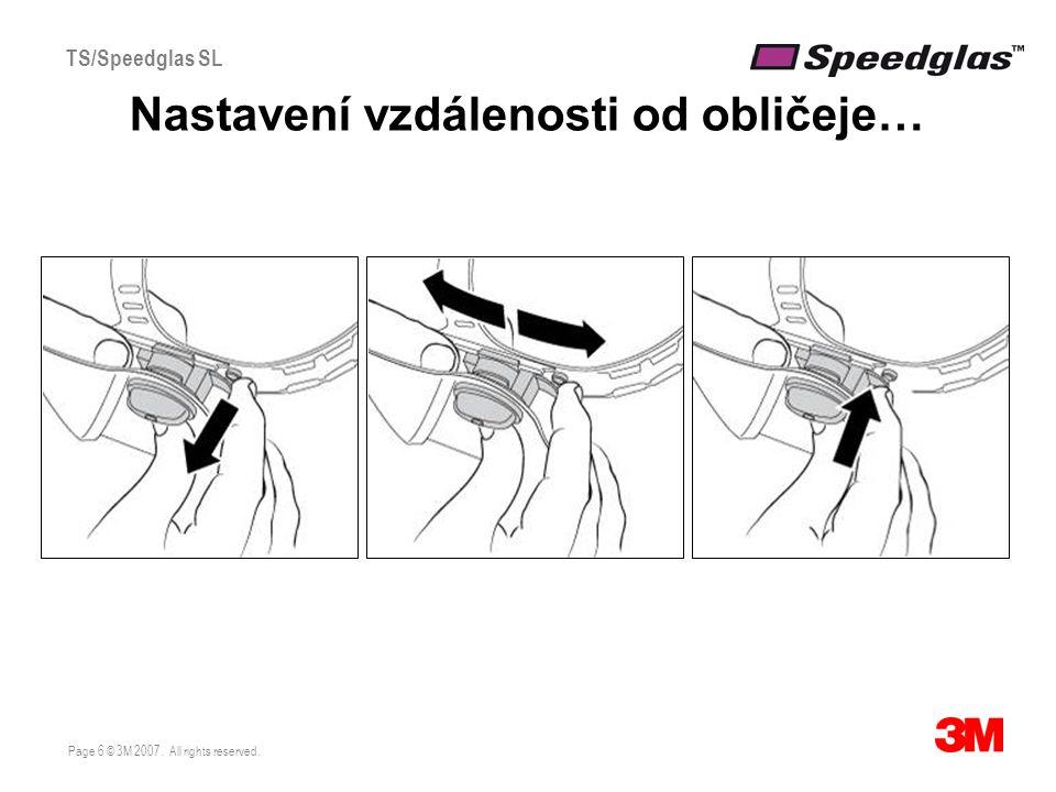 Page 6 © 3M 2007. All rights reserved. TS/Speedglas SL Nastavení vzdálenosti od obličeje…