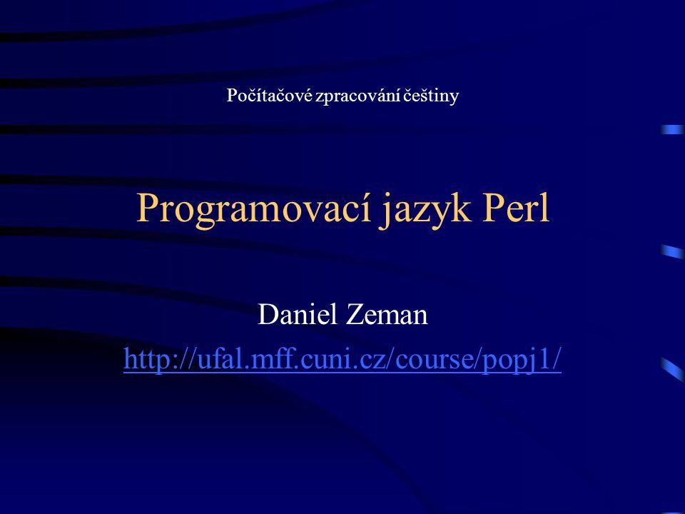 Programovací jazyk Perl Daniel Zeman http://ufal.mff.cuni.cz/course/popj1/ Počítačové zpracování češtiny