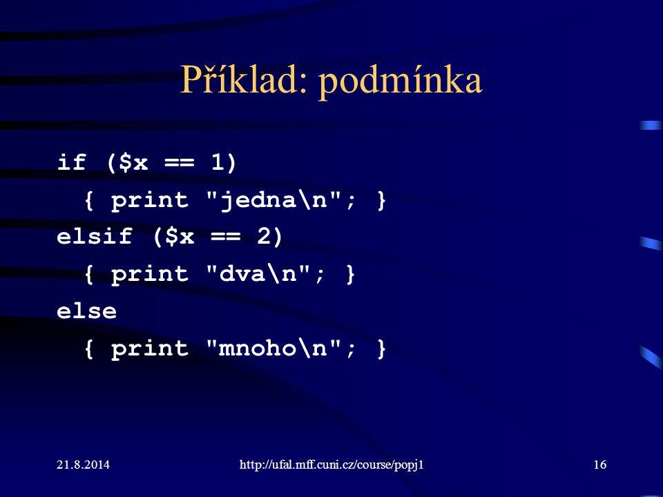 21.8.2014http://ufal.mff.cuni.cz/course/popj116 Příklad: podmínka if ($x == 1) { print