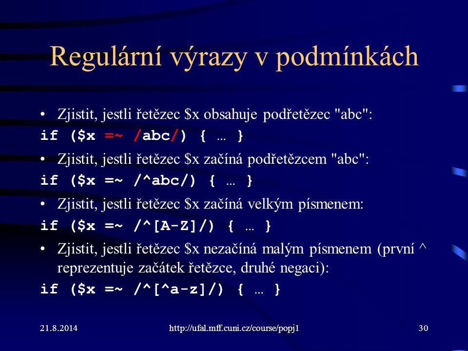 21.8.2014http://ufal.mff.cuni.cz/course/popj130 Regulární výrazy v podmínkách Zjistit, jestli řetězec $x obsahuje podřetězec