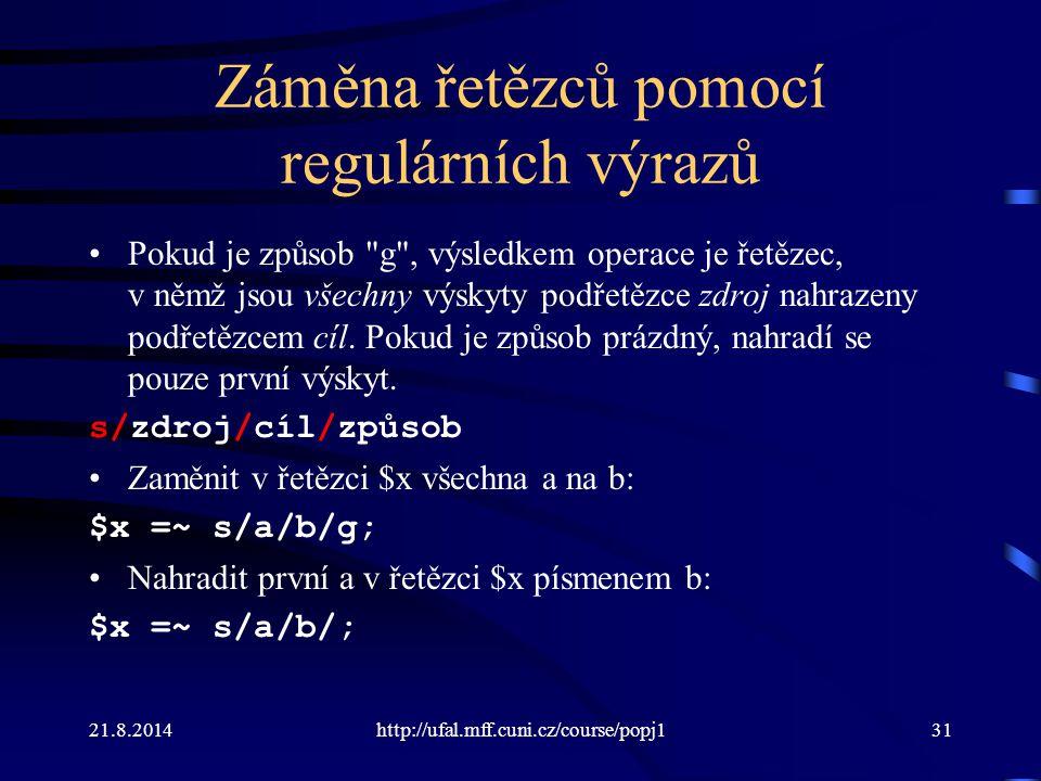 21.8.2014http://ufal.mff.cuni.cz/course/popj131 Záměna řetězců pomocí regulárních výrazů Pokud je způsob
