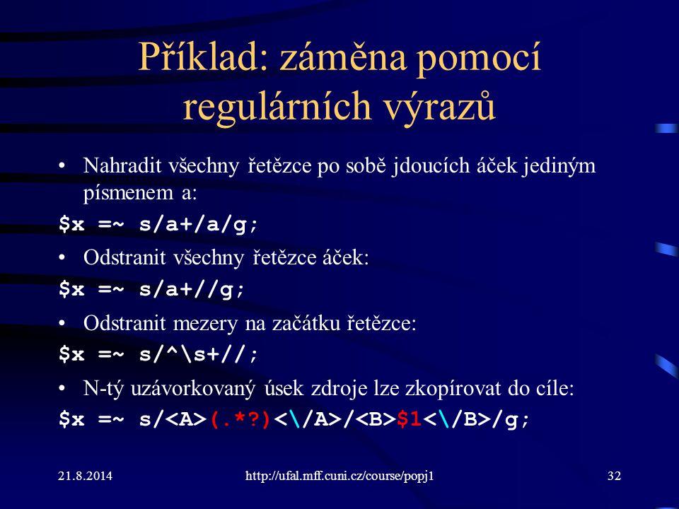 21.8.2014http://ufal.mff.cuni.cz/course/popj132 Příklad: záměna pomocí regulárních výrazů Nahradit všechny řetězce po sobě jdoucích áček jediným písme