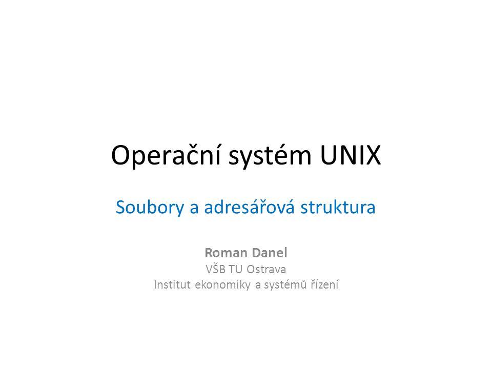 Operační systém UNIX Soubory a adresářová struktura Roman Danel VŠB TU Ostrava Institut ekonomiky a systémů řízení