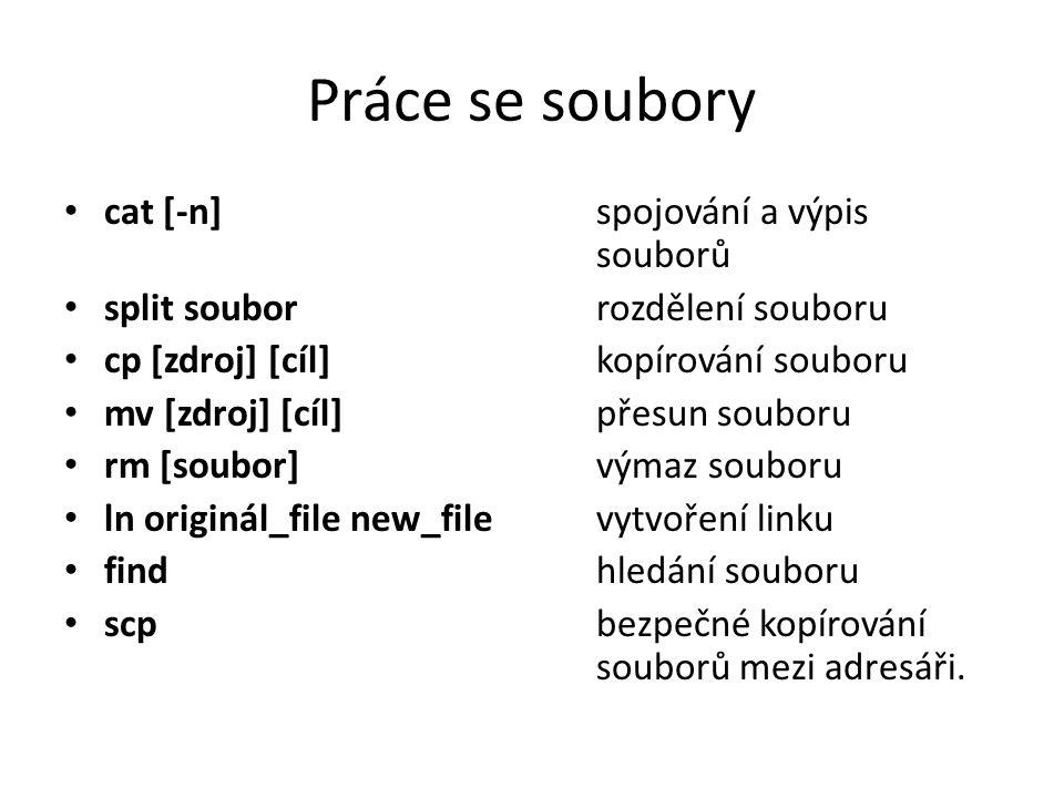 Práce se soubory cat [-n]spojování a výpis souborů split souborrozdělení souboru cp [zdroj] [cíl]kopírování souboru mv [zdroj] [cíl]přesun souboru rm