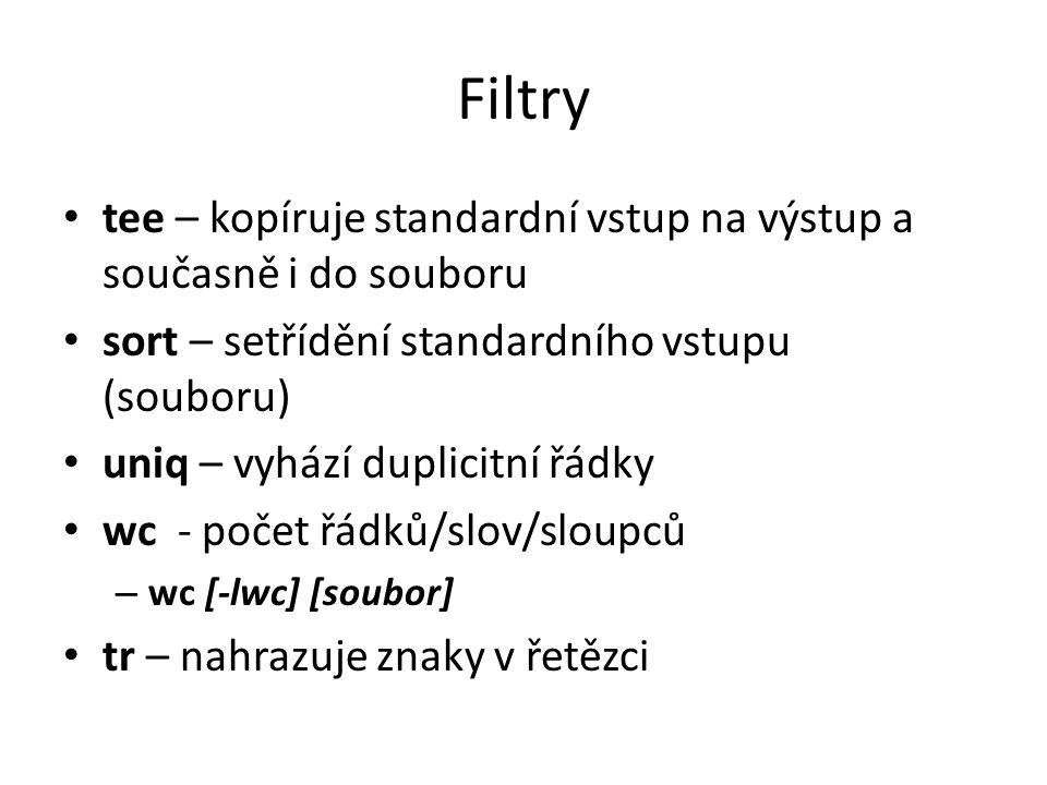 Filtry tee – kopíruje standardní vstup na výstup a současně i do souboru sort – setřídění standardního vstupu (souboru) uniq – vyhází duplicitní řádky