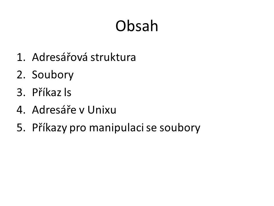 Obsah 1.Adresářová struktura 2.Soubory 3.Příkaz ls 4.Adresáře v Unixu 5.Příkazy pro manipulaci se soubory