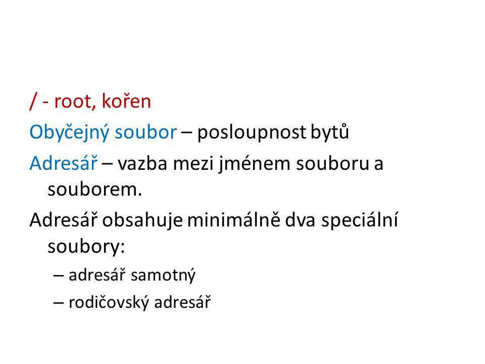 / - root, kořen Obyčejný soubor – posloupnost bytů Adresář – vazba mezi jménem souboru a souborem. Adresář obsahuje minimálně dva speciální soubory: –
