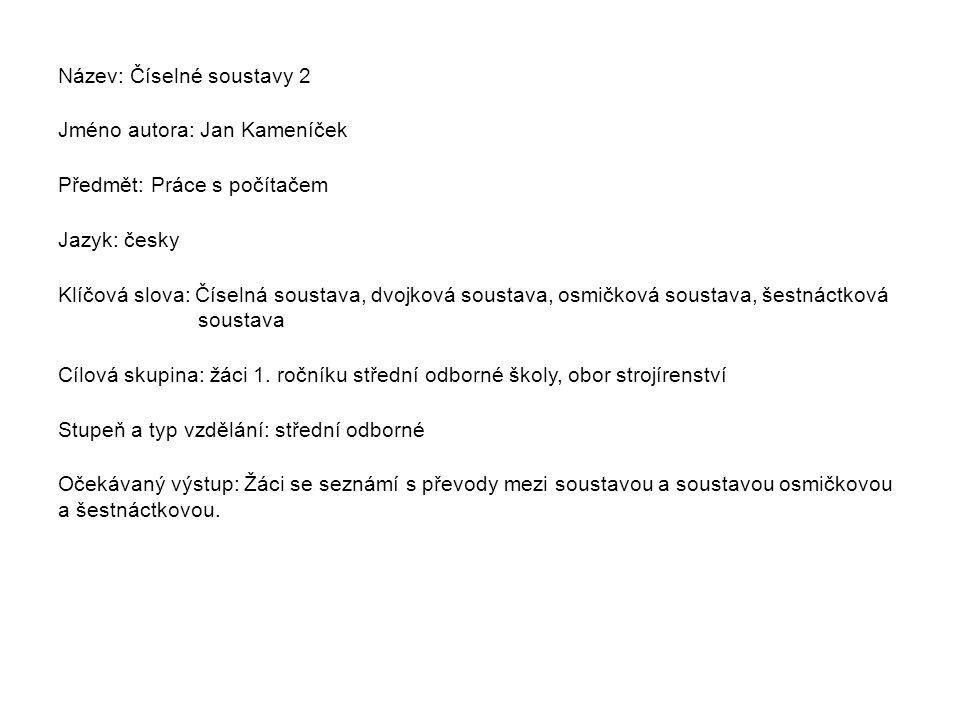 Metodický list/anotace Prezentace seznamuje žáky s převody ze soustavy dvojkové do soustavy osmičkové a šestnáctkové a naopak..