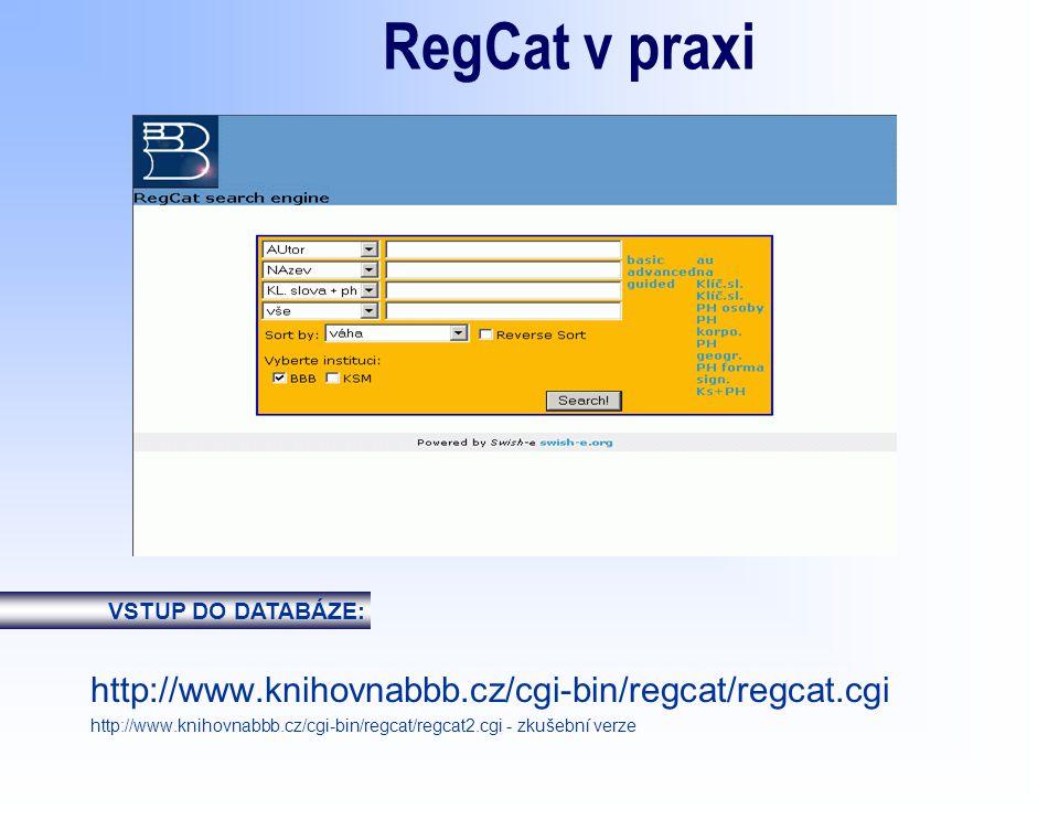RegCat v praxi http://www.knihovnabbb.cz/cgi-bin/regcat/regcat.cgi http://www.knihovnabbb.cz/cgi-bin/regcat/regcat2.cgi - zkušební verze VSTUP DO DATABÁZE: