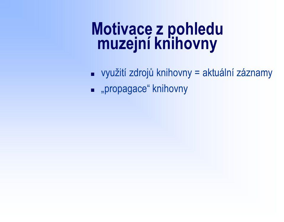 """Motivace z pohledu muzejní knihovny n využití zdrojů knihovny = aktuální záznamy n """"propagace knihovny"""