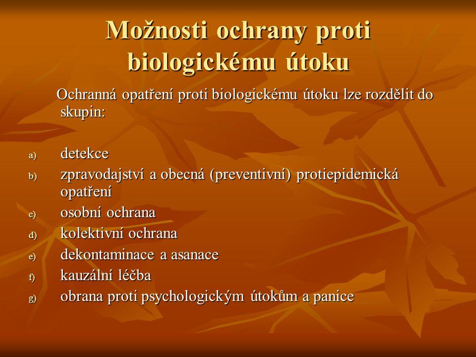 Možnosti ochrany proti biologickému útoku Ochranná opatření proti biologickému útoku lze rozdělit do skupin: Ochranná opatření proti biologickému útok