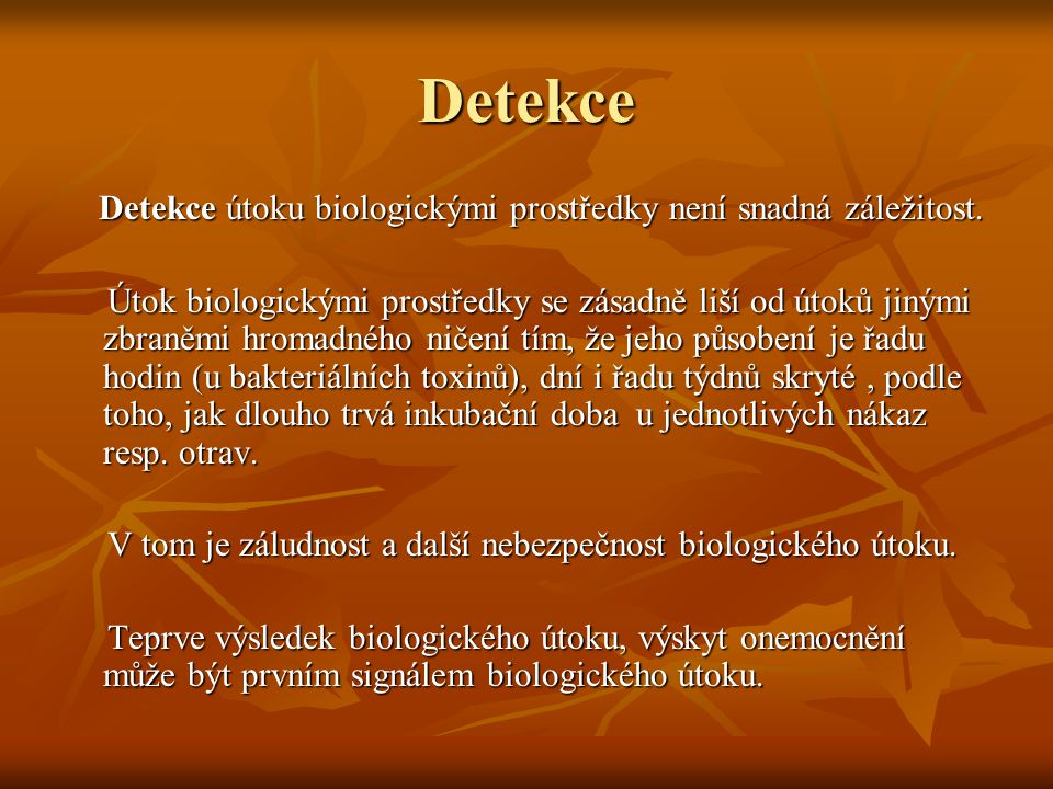 Detekce Detekce útoku biologickými prostředky není snadná záležitost. Detekce útoku biologickými prostředky není snadná záležitost. Útok biologickými