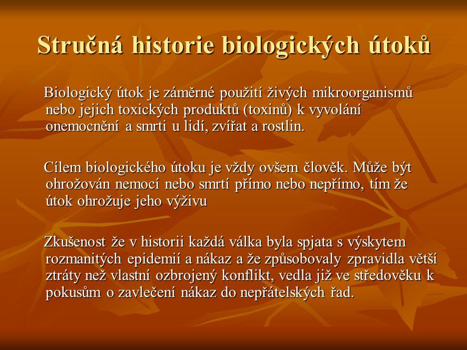 Stručná historie biologických útoků Biologický útok je záměrné použití živých mikroorganismů nebo jejich toxických produktů (toxinů) k vyvolání onemoc