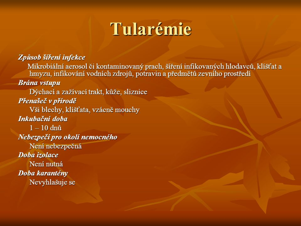 Tularémie Způsob šíření infekce Mikrobiální aerosol či kontaminovaný prach, šíření infikovaných hlodavců, klíšťat a hmyzu, infikování vodních zdrojů,