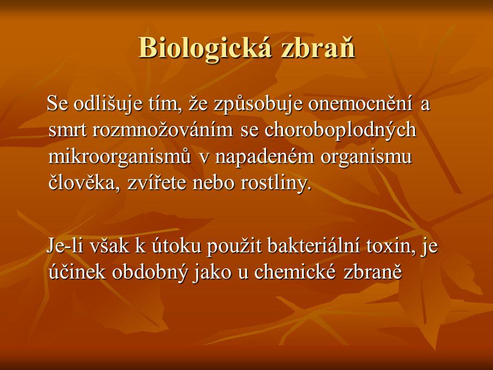 Biologická zbraň Se odlišuje tím, že způsobuje onemocnění a smrt rozmnožováním se choroboplodných mikroorganismů v napadeném organismu člověka, zvířet