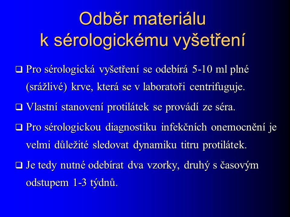 Odběr materiálu k sérologickému vyšetření Odběr materiálu k sérologickému vyšetření  Pro sérologická vyšetření se odebírá 5-10 ml plné (srážlivé) krve, která se v laboratoři centrifuguje.
