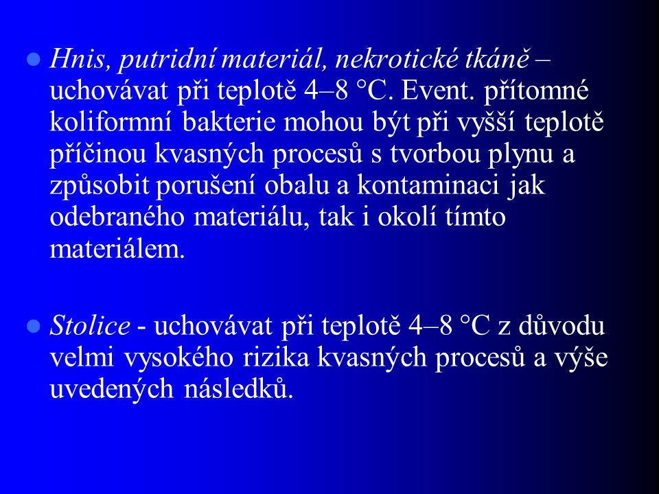 Hnis, putridní materiál, nekrotické tkáně – uchovávat při teplotě 4–8  C.