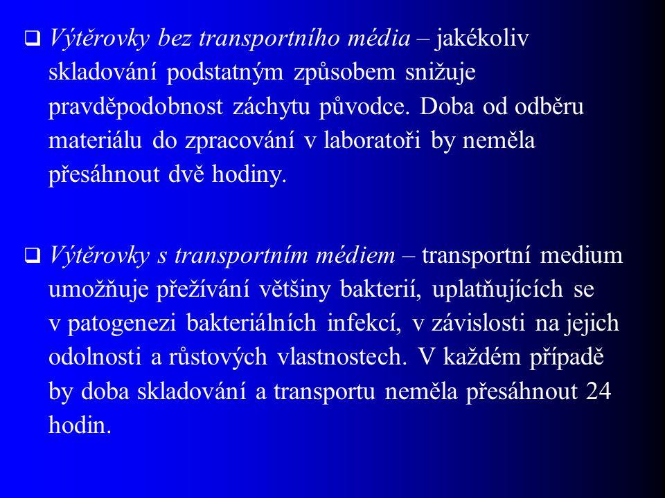  Výtěrovky bez transportního média – jakékoliv skladování podstatným způsobem snižuje pravděpodobnost záchytu původce.