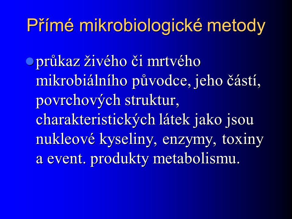Přímé mikrobiologické metody průkaz živého či mrtvého mikrobiálního původce, jeho částí, povrchových struktur, charakteristických látek jako jsou nukleové kyseliny, enzymy, toxiny a event.