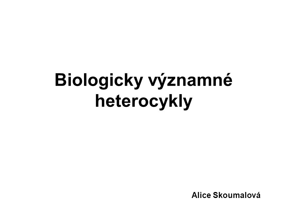 Biologicky významné heterocykly Alice Skoumalová