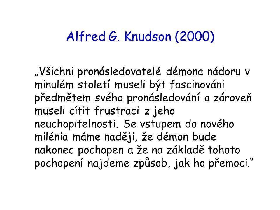 """Alfred G. Knudson (2000) """"Všichni pronásledovatelé démona nádoru v minulém století museli být fascinováni předmětem svého pronásledování a zároveň mus"""