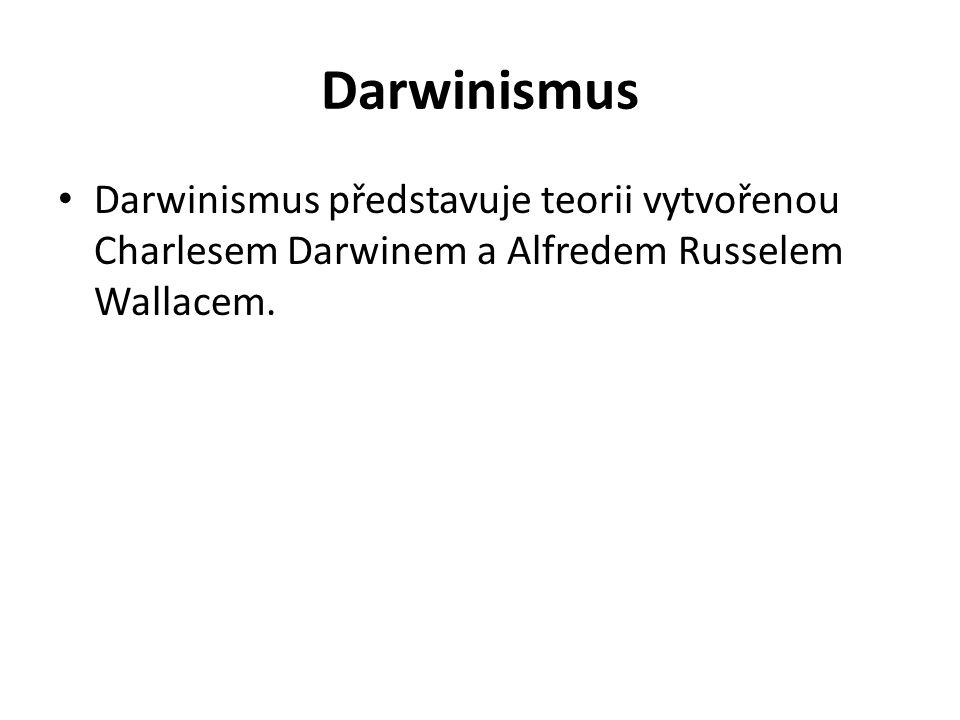 Darwinismus Darwinismus představuje teorii vytvořenou Charlesem Darwinem a Alfredem Russelem Wallacem.