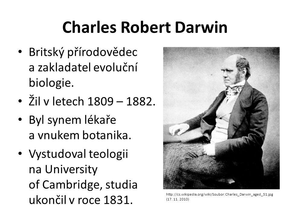 Charles Robert Darwin Britský přírodovědec a zakladatel evoluční biologie.