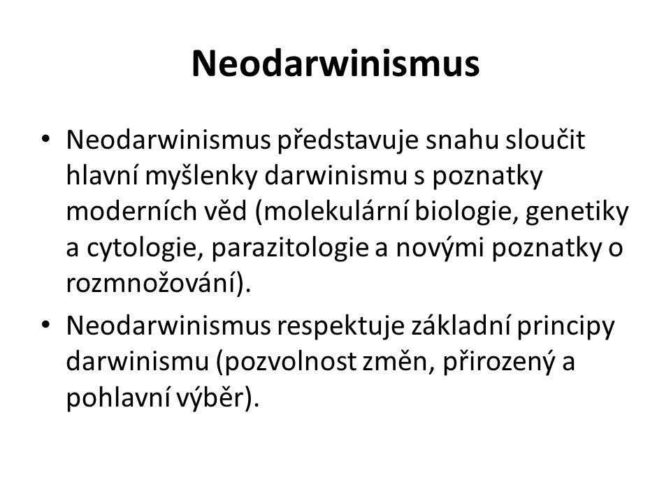 Neodarwinismus Neodarwinismus představuje snahu sloučit hlavní myšlenky darwinismu s poznatky moderních věd (molekulární biologie, genetiky a cytologie, parazitologie a novými poznatky o rozmnožování).