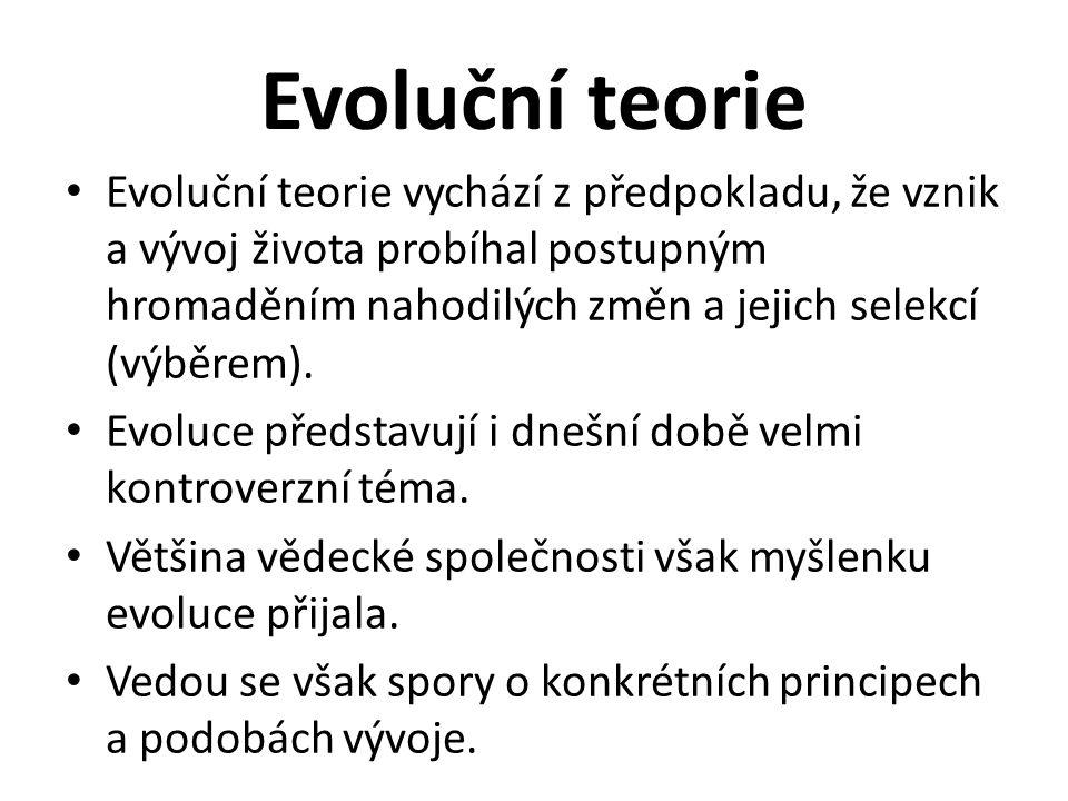 Evoluční teorie Evoluční teorie vychází z předpokladu, že vznik a vývoj života probíhal postupným hromaděním nahodilých změn a jejich selekcí (výběrem).