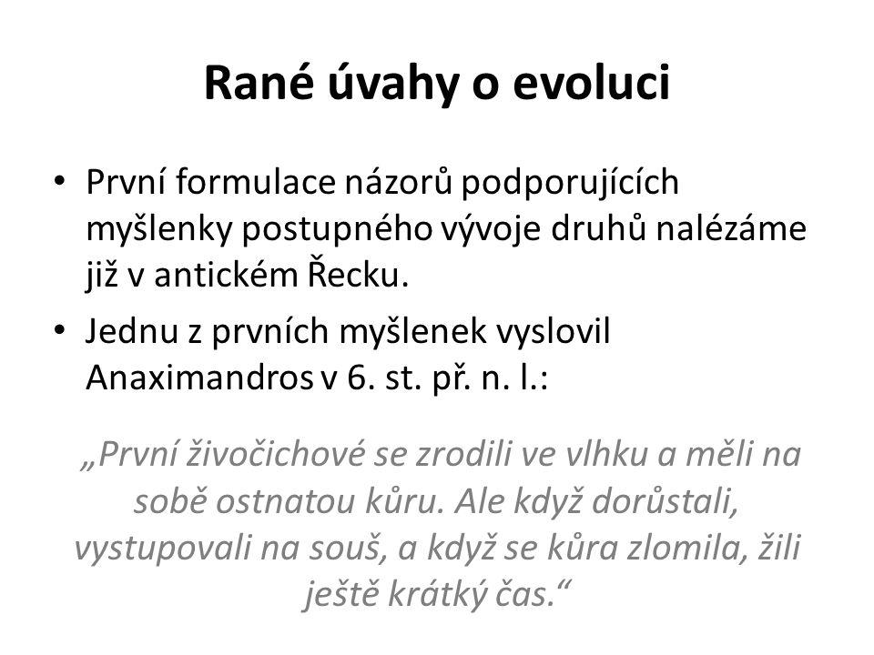 Rané úvahy o evoluci První formulace názorů podporujících myšlenky postupného vývoje druhů nalézáme již v antickém Řecku.