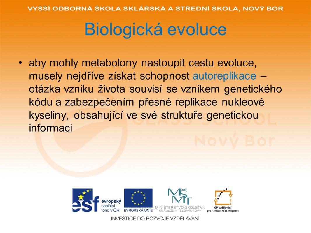 Biologická evoluce aby mohly metabolony nastoupit cestu evoluce, musely nejdříve získat schopnost autoreplikace – otázka vzniku života souvisí se vzni