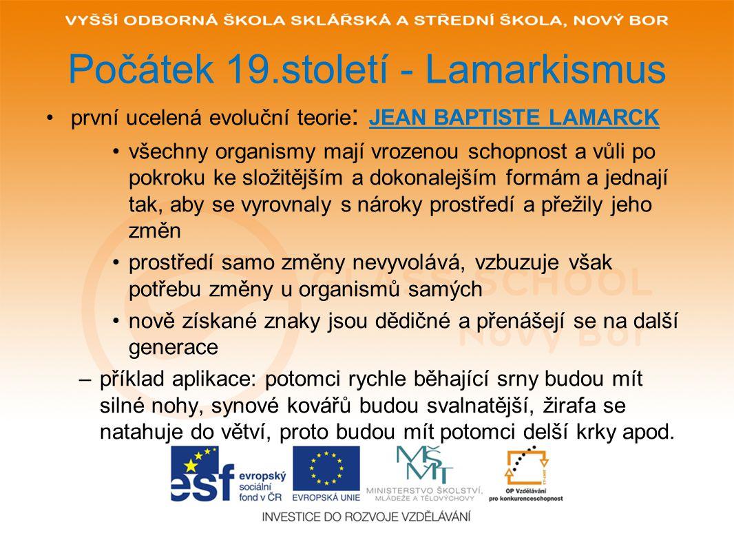 Počátek 19.století - Lamarkismus první ucelená evoluční teorie : JEAN BAPTISTE LAMARCK všechny organismy mají vrozenou schopnost a vůli po pokroku ke