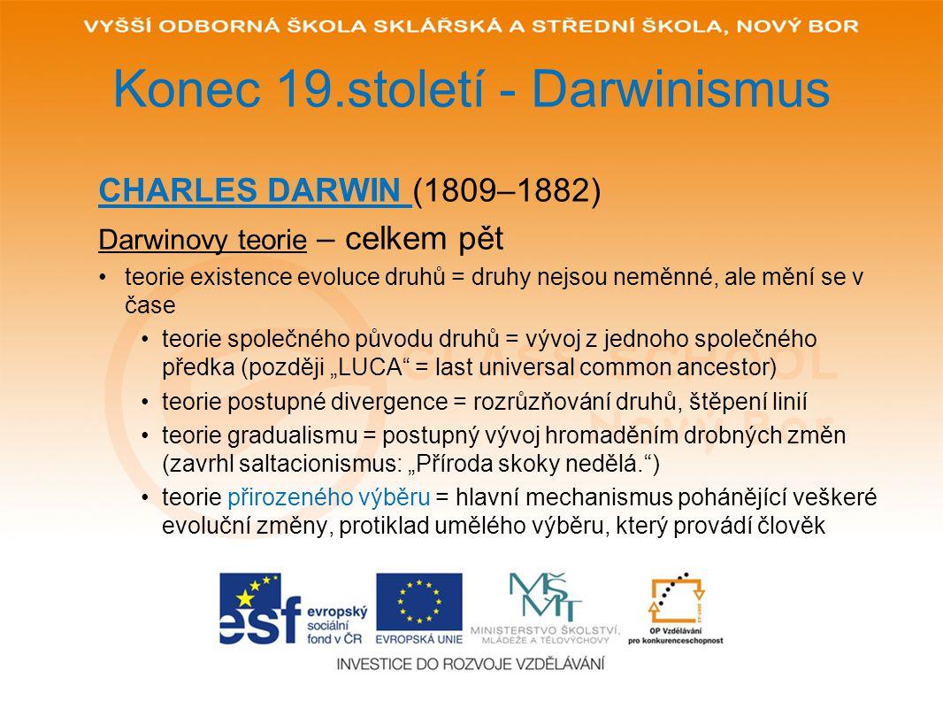 Konec 19.století - Darwinismus CHARLES DARWIN (1809–1882) Darwinovy teorie – celkem pět teorie existence evoluce druhů = druhy nejsou neměnné, ale měn